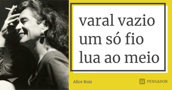 varal vazio um só fio lua ao meio... Frase de Alice Ruiz.