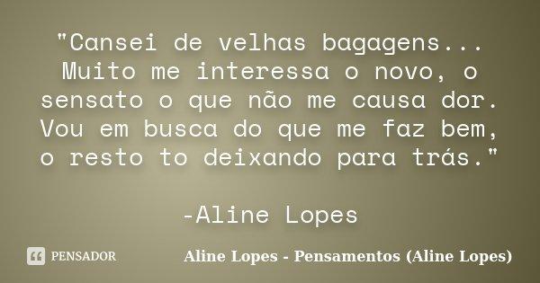 """""""Cansei De Velhas Bagagens... Muito... Aline Lopes"""