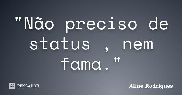 """""""Não preciso de status , nem fama.""""... Frase de Aline Rodrigues."""