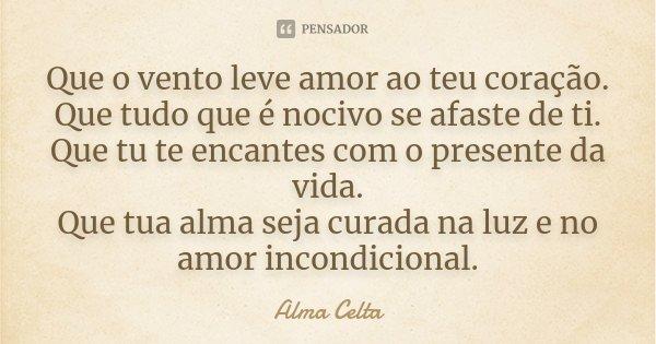 Que O Vento Leve Amor Ao Teu Coração Alma Celta