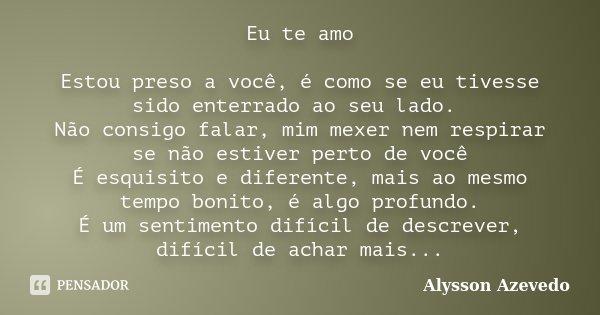 Se O Tempo Soubesse O Quanto Eu Te Amo: Eu Te Amo Estou Preso A Você, é Como... Alysson Azevedo