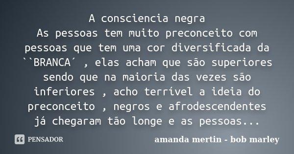 Diga As Pessoas Enquanto Elas São Importantes: A Consciencia Negra As Pessoas Tem Muito... Amanda Mertin