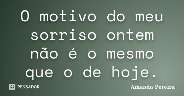 O Motivo Do Meu Sorriso Ontem Não é O... Amanda Pereira
