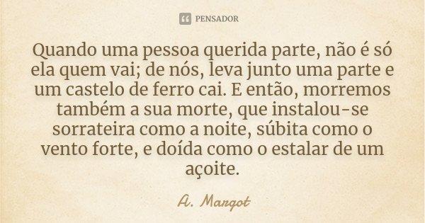 Quando Uma Pessoa Querida Parte, Não é... A. Margot