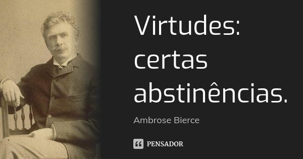 Virtudes: certas abstinências.... Frase de Ambrose Bierce.