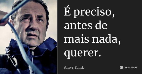 É preciso, antes de mais nada, querer.... Frase de Amyr Klink.