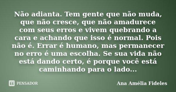 Não Adianta. Tem Gente Que Não Muda,... Ana Amélia Fideles