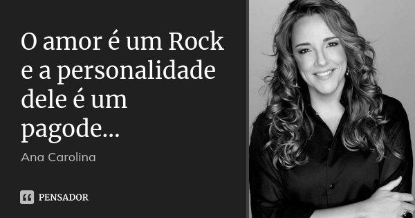 O Amor E Um Rock E A Personalidade Dele Ana Carolina