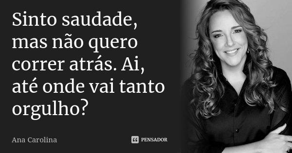 Sinto Saudade, Mas Não Quero Correr... Ana Carolina