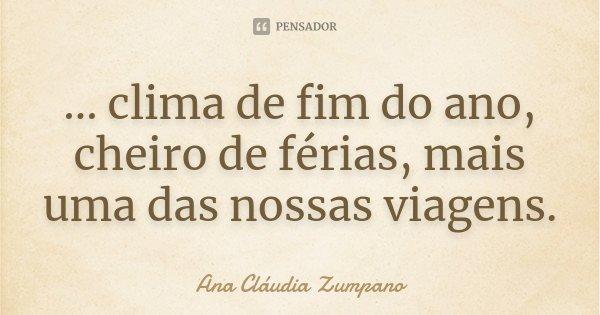... clima de fim do ano, cheiro de férias, mais uma das nossas viagens.... Frase de Ana Cláudia Zumpano.