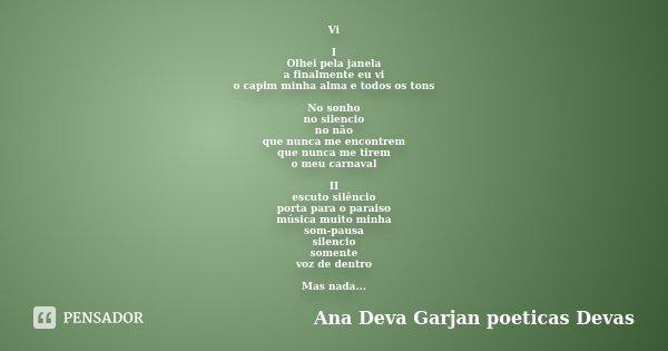 Vi I Olhei pela janela a finalmente eu vi o capim minha alma e todos os tons No sonho no silencio no não que nunca me encontrem que nunca me tirem o meu carnava... Frase de Ana Deva Garjan poeticas Devas.