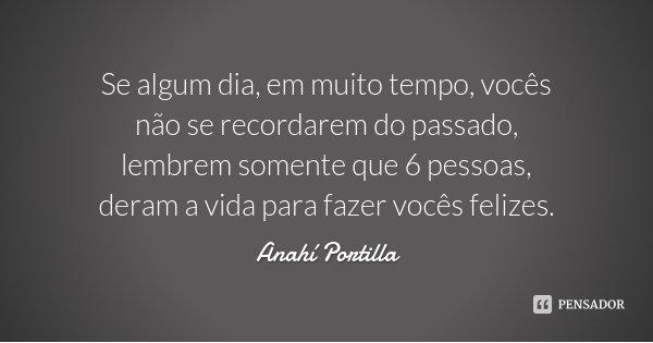 Se algum dia, em muito tempo, vocês não se recordarem do passado, lembrem somente que 6 pessoas, deram a vida para fazer vocês felizes.... Frase de Anahí Portilla.