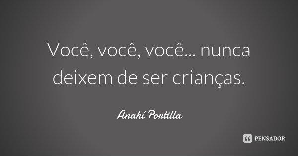 Você, você, você... nunca deixem de ser crianças.... Frase de Anahí Portilla.