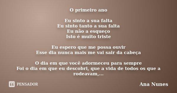 O primeiro ano Eu sinto a sua falta Eu sinto tanto a sua falta Eu não a esqueço Isto é muito triste Eu espero que me possa ouvir Esse dia nunca mais me vai sair... Frase de Ana Nunes.
