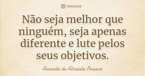 Ananda De Almeida Fonseca: Não Seja Melhor Que Ninguém