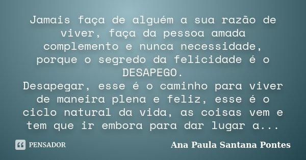 Poema Para Pessoa Amada: Jamais Faça De Alguém A Sua Razão De... Ana Paula Santana