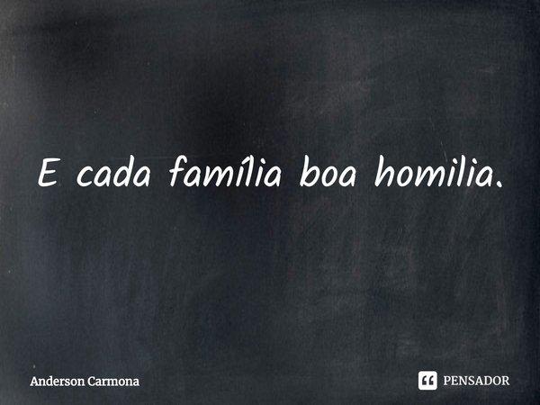 E cada família boa homilia.... Frase de Anderson Carmona.