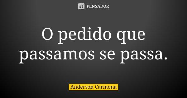 O pedido que passamos se passa.... Frase de Anderson Carmona.