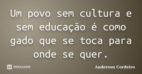 Um Povo Sem Cultura E Sem Educação é Anderson Cordeiro