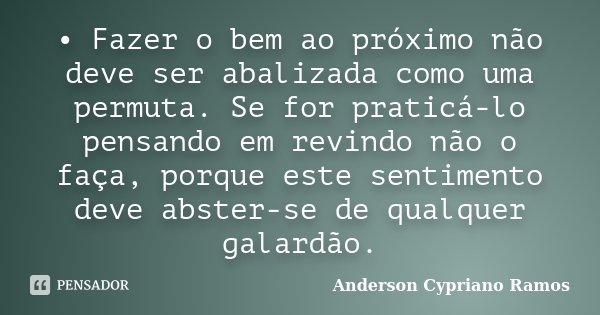 Fazer O Bem Ao Próximo Não Deve Anderson Cypriano Ramos