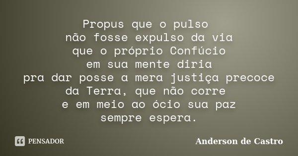 06d07433eae Propus que o pulso não fosse expulso da... Anderson de Castro