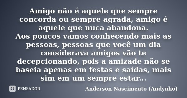 Amigo Não é Aquele Que Sempre Concorda Anderson Nascimentoandynho
