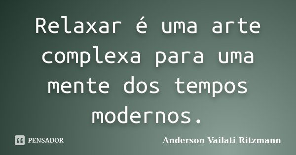 Romance No Ar 40 Frases De Amor Para Usar No Status Do: Relaxar é Uma Arte Complexa Para Uma... Anderson Vailati