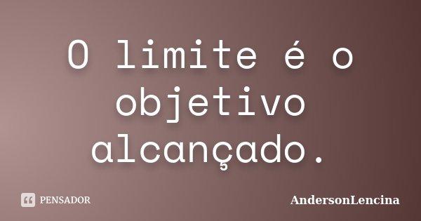 O Limite é O Objetivo Alcançado Andersonlencina