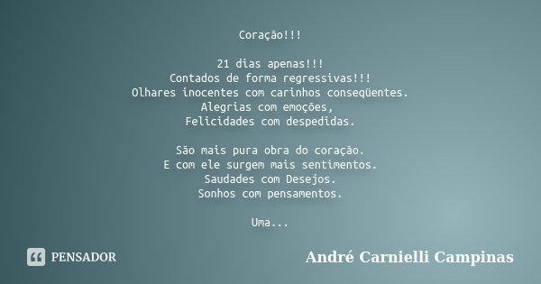 Coração!!! 21 dias apenas!!! Contados de forma regressivas!!! Olhares inocentes com carinhos conseqüentes. Alegrias com emoções, Felicidades com despedidas. São... Frase de André Carnielli Campinas.