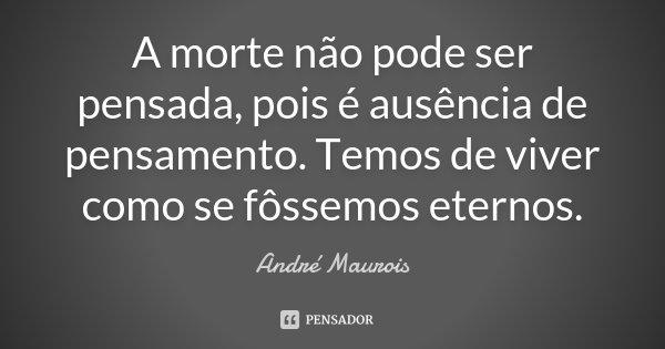 A Morte Não Pode Ser Pensada Pois é André Maurois