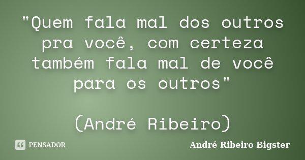 Quem Fala Mal Dos Outros Pra André Ribeiro Bigster