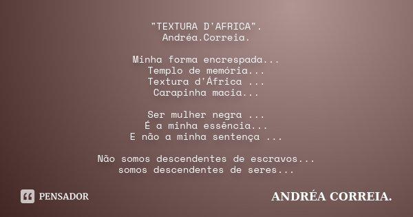 """""""TEXTURA D'AFRICA"""". Andréa.Correia. Minha forma encrespada... Templo de memória... Textura d'África ... Carapinha macia... Ser mulher negra ... É a mi... Frase de Andréa.Correia.."""
