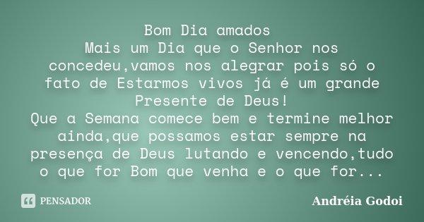 Bom Dia Amados Mais Um Dia Que O Senhor... Andreia Godoi