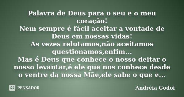 Palavra de Deus para o seu e o meu coração! Nem sempre é fácil aceitar a vontade de Deus em nossas vidas! As vezes relutamos,não aceitamos questionamos,enfim...... Frase de Andreia Godoi.