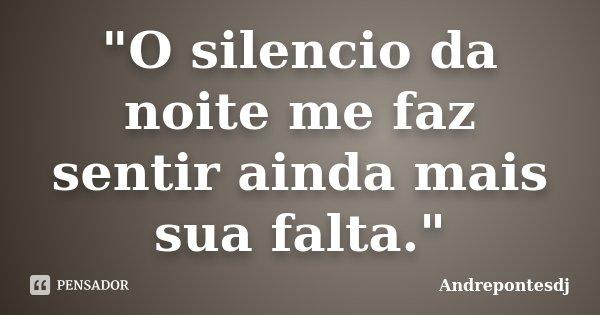 """""""O silencio da noite me faz sentir ainda mais sua falta.""""... Frase de Andrepontesdj."""