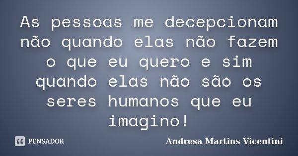 As Pessoas Me Decepcionam Não Quando... Andresa Martins