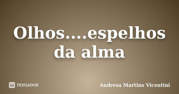 Olhos....espelhos da alma... Frase de Andresa Martins Vicentini.