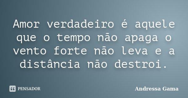 Amizade Que O Tempo Não Apaga: Amor Verdadeiro é Aquele Que O Tempo... Andressa Gama