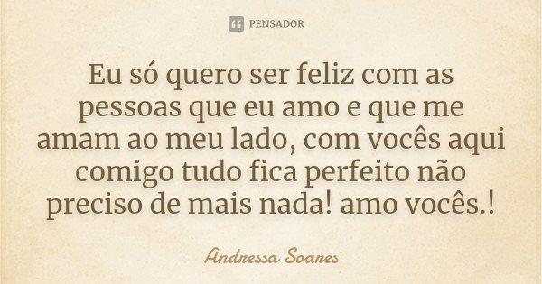 Eu Só Quero Ser Feliz Com As Pessoas Andressa Soares