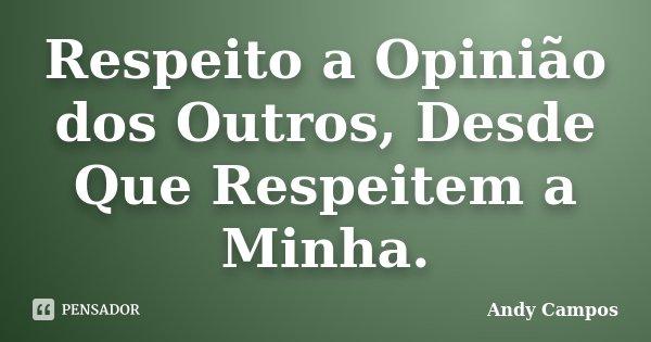 Respeito A Opinião Dos Outros Desde Andy Campos