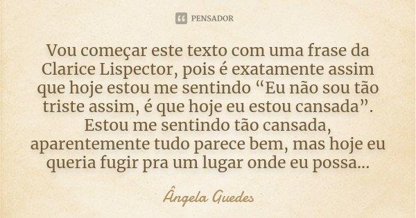 Vou Começar Este Texto Com Uma Frase Da Angela Guedes
