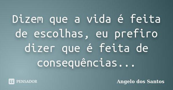 Dizem Que A Vida é Feita De Escolhas Angelo Dos Santos