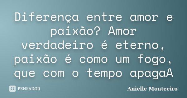 Diferença Entre Amor E Paixão Amor Anielle Monteeiro