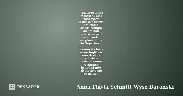 Trazendo a sua melhor versão para viver a nossa história em busca de um refúgio do abismo que o mundo se encontra em plena noite de Superlua,... Saímos da festa... Frase de Anna Flávia Schmitt Wyse Baranski.