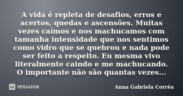 A Vida é Repleta De Desafios Erros E Anna Gabriela Corrêa