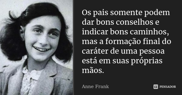 Os Pais Somente Podem Dar Bons Conselhos Anne Frank