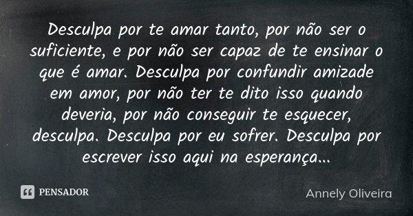 Desculpa Por Te Amar Tanto, Por Não Ser... Annely Oliveira
