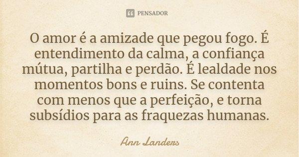 O Amor é A Amizade Que Pegou Fogo é Ann Landers