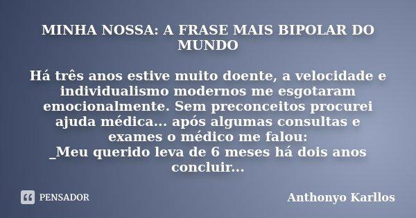 Minha Nossa A Frase Mais Bipolar Do Anthonyo Karllos