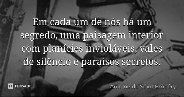 Antoine de Saint-Exupéry: Em cada um de nós há um segredo, uma pai